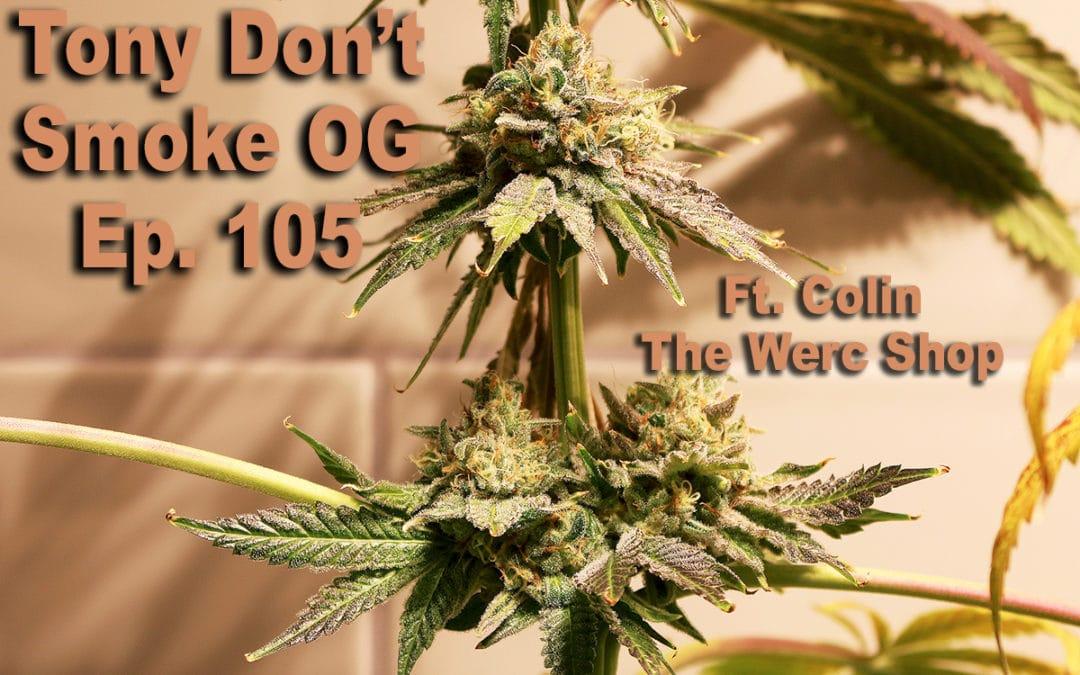 Smokin' on Sativa: Tony Don't Smoke OG Ep. 105