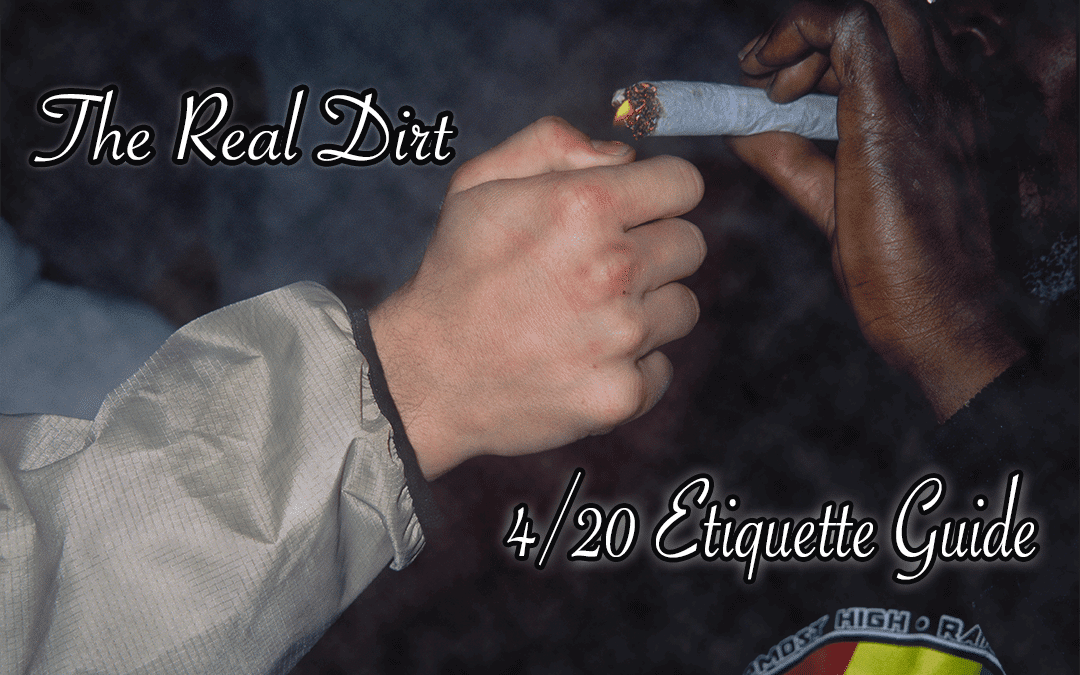 The Real Dirt 420 Events Etiquette Guide