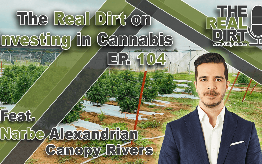 The Real Dirt on Investing in Cannabis with Narbe Alexandrian